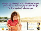 Stefan Callebaut & Boy Martin on GAUC: Google Tag Manager and Unified DataLayer providing the necessary Speed of Changefor Thomas Cook eCommerce