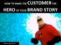 How to Make the Customer the HERO of Your Brand Story