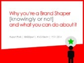 Why you're a Brand Shaper (knowingly or not) and what you can do about it