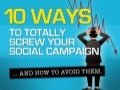 10 Ways to Totally Screw Your Social Media Campaign... And How To Avoid Them