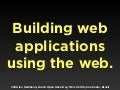 Building web applications using the web.