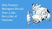 Brian Donohue - Why Product Managers Should Own a Job, Not a Set of Features
