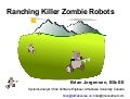 Ranching Killer Zombie Robots: Lessons Learned