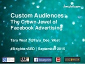 Custom Audiences: The Crown Jewel of Facebook Advertising - Tara West - BrightonSEO - September 2015