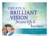 Create a Brilliant Vision for Your Life & Business