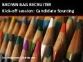 BROWN BAG RECRUITER: Kick Off Session - Candidate Sourcing
