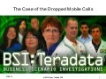 BSI Teradata: The Case of the Dropped Mobile Calls