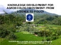 KNOWLEDGE DEVELOPMENT FOR AGROECOLOGY MOVEMENT: FROM SCIENCE TO POLICY