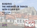 Building the Internet of Things with Eclipse IoT - IoTBE meetup