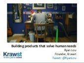 Building products that solve human ...