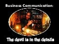 Business communications the devil is in the details