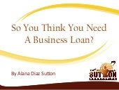 So You Think You Need A Business Loan?