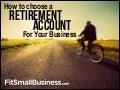 Business Retirement Accounts - How To Choose One For Your Company