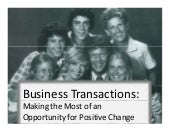 Business Transactions: Making the Most of an Opportunity for Positive Change