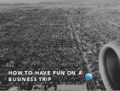 How to Have Fun On a Business Trip