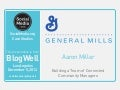 BlogWell Los Angeles Social Media Case Study: General Mills, presented by Aaron Miller