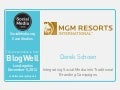 BlogWell Los Angeles Social Media Case Study: MGM Resorts, presented by Derek Schoen