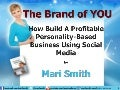 The Brand of You: How To Monetize Your Personality Using Social Media - by Mari Smith