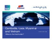Cambodia, Laos, Myanmar and Vietnam - where is the final frontier?