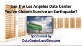 Can the Los Angeles Data Center You Chose Survive an Earthquake? (SlideShare)