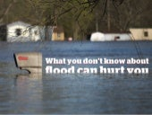 What You Don't Know About Flood Can Hurt You