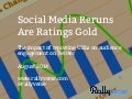 Social Media Reruns are Ratings GOLD!