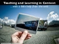 Teaching and Learning in Context ...with a little help from the web