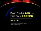 Don't Find A Job... Find Your Career