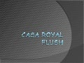 Casa royal flush