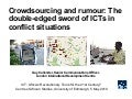 Crowdsourcing and rumour: The double-edged sword of ICTs in conflict situations