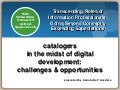 CATALOGERS IN THE MIDST OF DIGITAL DEVELOPMENT : CHALLENGES AND OPPORTUNITIES