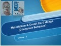 Relation between Credit card usage and Materialism