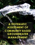 A SYSTEMATIC ASSESSMENT OF COMMUNITY BASED GROUNDWATER MANAGEMENT