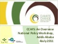 CCAFS: An Overview National Policy Workshop, Addis Ababa