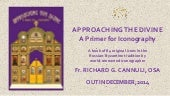 APPROACHING THE DIVINE - A PRIMER FOR ICONOGRAPHY by Fr Richard G Cannuli, OSA