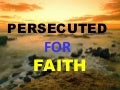PERSECUTED FOR FAITH