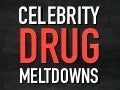 Celebrity Drug Meltdowns