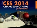 CES 2014 Changed Nothing (& Everything)