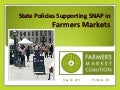 Local Food Policy & Health: State Policies Supporting /SNAP in Farmers Markets - PowerPoint Presenation
