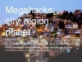 MegaHacks: City, Region, Planet