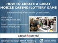 Creating Great Mobile Casino and Lottery Mobile Games (Casual Connect Europe 2014)