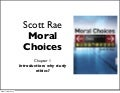 Rae, Moral Choices: Ch1 - why study ethics