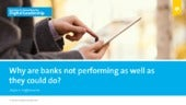 Digital banking: Why are banks not performing as well as they could  do?