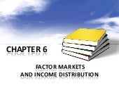 Chapter 6 Factor Markets and Income...
