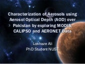 Characterization of Aerosols using Aerosol Optical Depth (AOD) over Pakistan by exploring MODIS,  CALIPSO and AERONET Data
