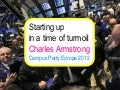 Starting Up in a Time of Turmoil (Campus Party Europe 2012)