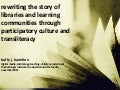 PDF version--rewriting the story of libraries and learning  communities through participatory culture and transliteracy