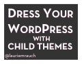 Dress Your WordPress with Child Themes