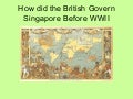 Chp 4 How Did The British Govern Singapore Before Wwii