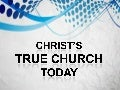Christ's True Church Today